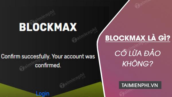 blockmax la gi blockmax co lua dao khong
