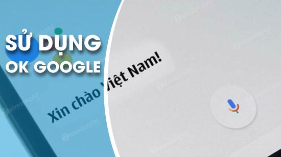 su dung OK Google