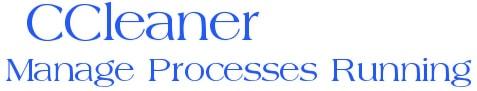 CCleaner - Quản lý các tiến trình đang chạy trên hệ thống