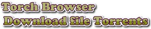 Tai file Torrents bang Torch Browser