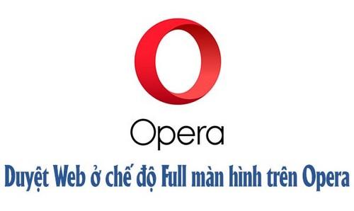 Duyệt web toàn màn hình trên Opera, Full Screen trong Opera