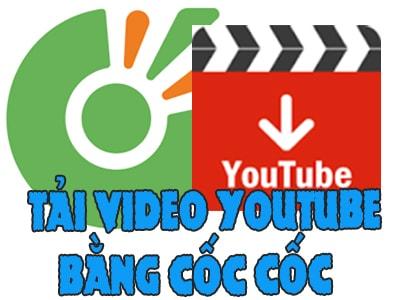 Tải video Youtube bằng Cốc Cốc tốc độ cao