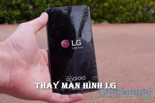 Thay màn hình điện thoại LG bị vỡ ở đâu? 0