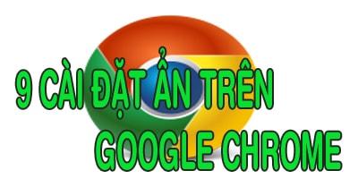 9 tính năng ẩn trên Google Chrome có thể bạn chưa biết