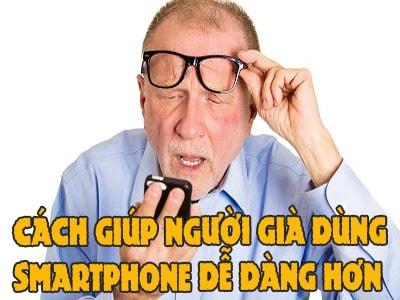 cach giup nguoi gia dung smartphone de dang hon