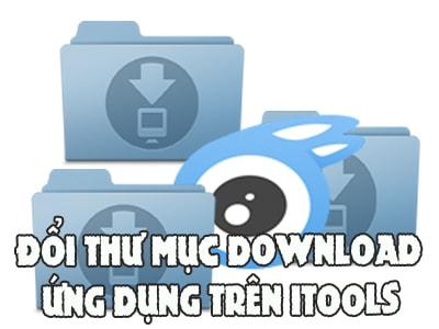 thu thuat doi thu muc download ung dung tren itools