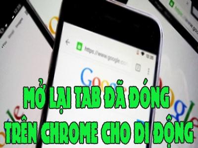 cach mo lai cac tab google chrome vua dong tren smartphone