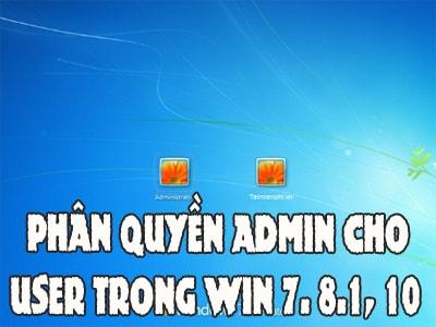 Phân quyền Admin cho User trong Win 7. 8.1, 10 0