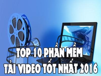 danh sach 10 phan mem tai video tot nhat 2016