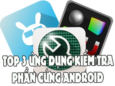 3 ung dung kiem tra phan cung android