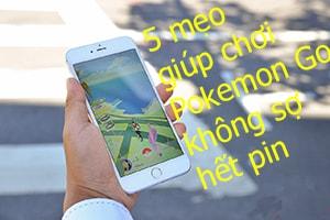 5 meo giup choi pokemon go khong so het pin