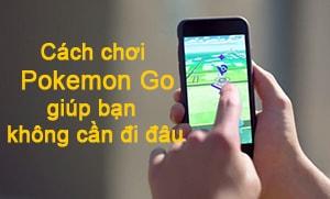 cach choi pokemon giup ban khong can di dau het