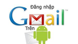 Cách đăng nhập gmail trên Android
