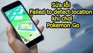 sua loi failed to detect location khi choi pokemon go
