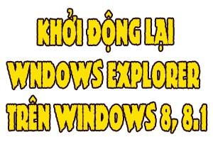 huong dan khoi dong lai windows explorer tren windows 8 81 khi bi treo