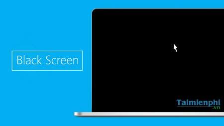 Các cách sửa lỗi màn hình đen Windows 10