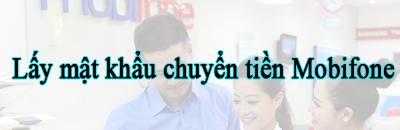 lay mat khau chuyen tien mobifone