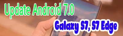 cap nhat android 7.0 cho galaxy s7, s7 edge