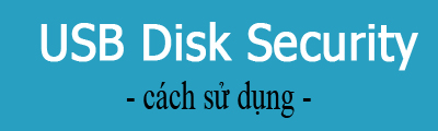 cach su dung usb disk security