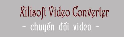 chuyen doi video bang xilisoft video converter ultimate