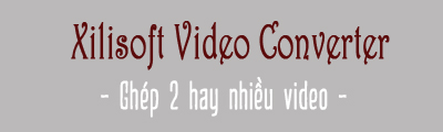 ghep video bang xilisoft video converter