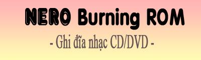 ghi dia nhac bang nero burning rom