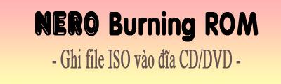 ghi file iso vao dia cd dvd bang nero burning rom