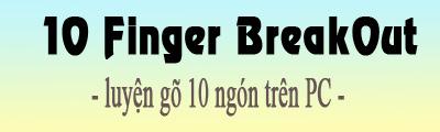 su dung 10 finger breakout luyen go 10 ngon tren pc