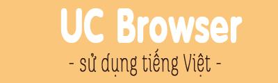 Đổi ngôn ngữ UC Browser, sử dụng tiếng Việt trình duyệt UC Browser cho PC