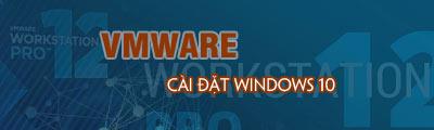 cai windows 10 tren vmware workstation
