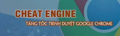 tang toc do duyet web tre google chrome bang cheat engine