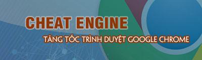 tang toc do duyet web tre google chrome bang cheat engine