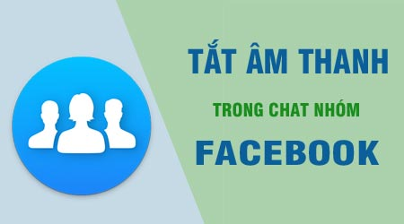 tat am thanh trong chat nhom tren facebook