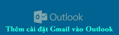 them cai dat gmail vao outlook 2003 2007 2010 de dang
