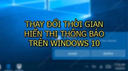 thay doi thoi gian hien thi thong bao tren windows 10