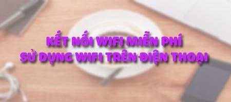 cach su dung wifi mien phi wifi chua tren dien thoai