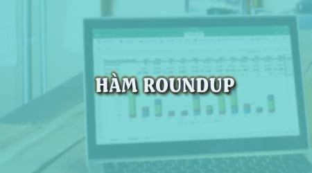 Excel - Hàm Roundup, cú pháp và cách dùng, hàm làm tròn số lên trong excel