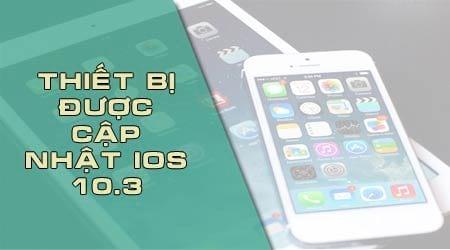 mau iphone ipad nao duoc cap nhat ios 10 3