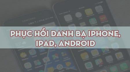 tong hop cach khoi phuc danh ba da xoa mat tren iphone ipad android
