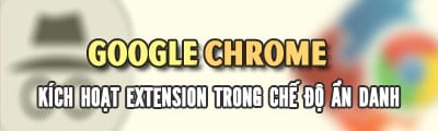 kich hoat extension trong che do an danh chrome