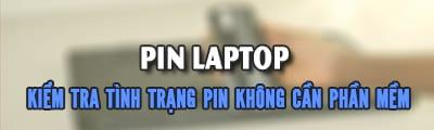 kiem tra tinh trang pin laptop khong can dung phan mem