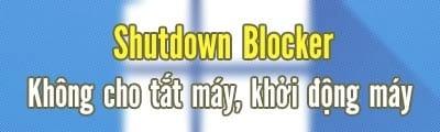khoa tinh nang tat may tinh khoi dong lai may tinh voi shutdown blocker