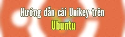 cai unikey tren ubuntu go tieng viet tren he dieu hanh linux