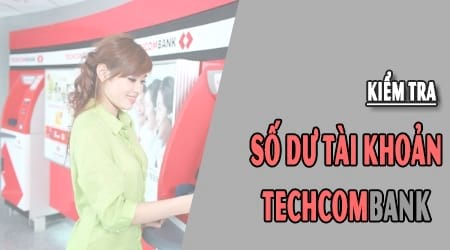 kiem tra so du tai khoan techcombank tren may tinh dien thoai tai khoan ngan hang tmcp ky thuong vn