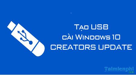 cach tao usb cai windows 10 creators update cai usb boot