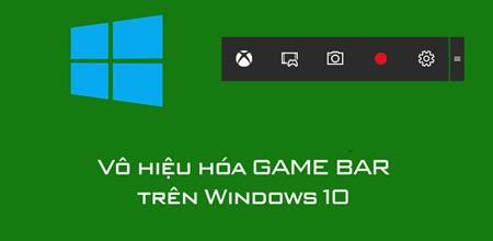 huong dan vo hieu hoa game bar tren windows 10