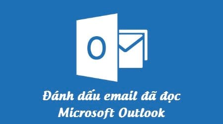 huong dan danh dau email da doc tren microsoft outlook