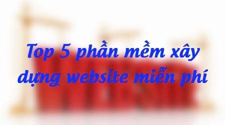 top 5 phan mem xay dung website mien phi tot nhat