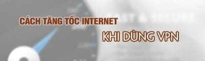 5 cach tang toc do internet khi su dung vpn