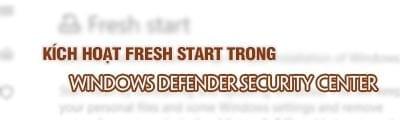 cach dung fresh start trong windows defender security center tren windows 10